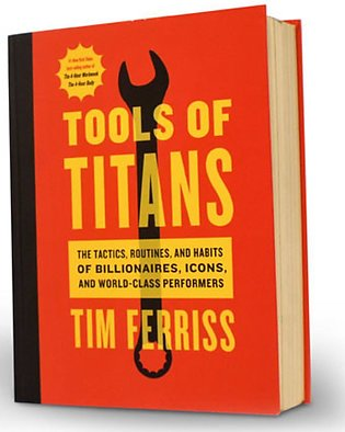 Tools of Titans: The Tactics, Routines, and Habits of Billionaires, Icons, an...