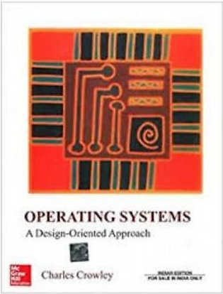 Operating Systems A Design-Oriented Approach (PB)