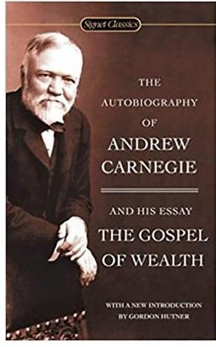 The Autobiography of Andrew Carnegie and the Gospel of Wealth (Signet Classic...