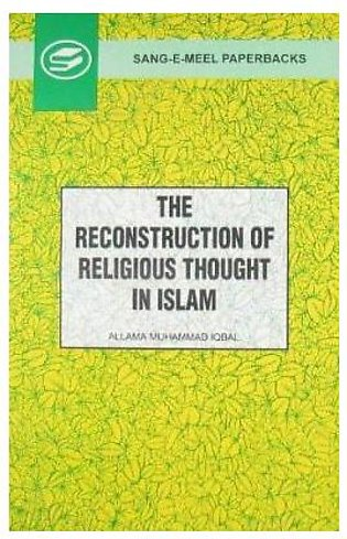 The Reconstruction Of Religious Thought In Islam By Allama Mohammad Iqbal