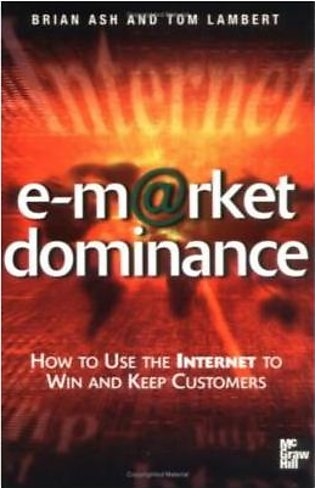 E-M @ Rket Dominance: How To Use The Internet To Win And Keep Customer (PB)