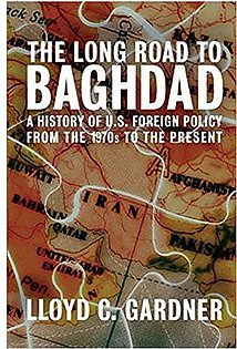 The Long Road to Baghdad: A History of U.S. Foreign Policy from the 1970s to the Present: A History of U.S. Foreign Policy in the Middle East, from the Vietnam War to the Present