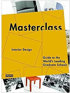 Masterclass: Interior Design: Guide to the World's Leading Graduate Schools