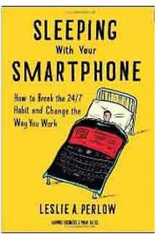 Sleeping with Your Smartphone How to Break the 247 Habit and Change the Way Y...