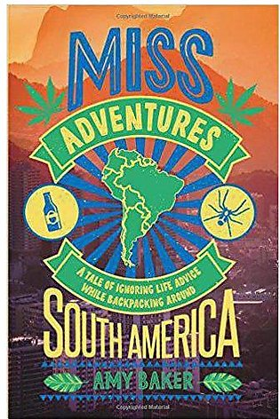 Miss adventures A Tale of Ignoring Life Advice While Backpacking Around South...