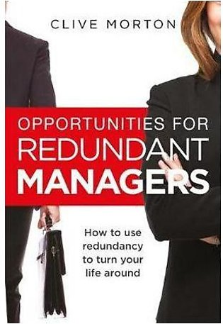 Opportunities For Redundant Managers How to use redundancy to turn your life ...