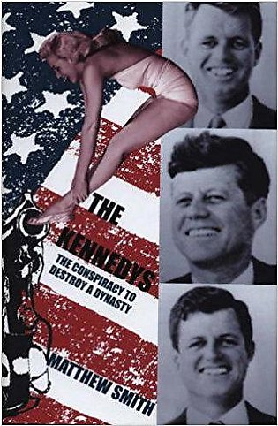 The Kennedys: The Conspiracy to Destroy a Dynasty