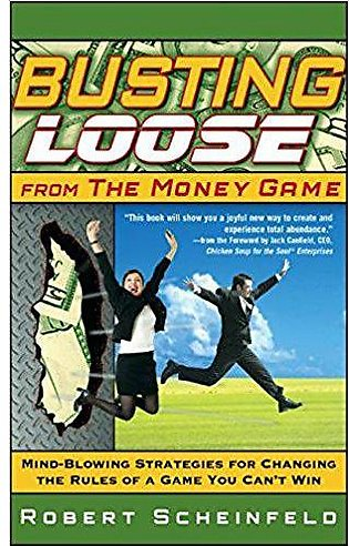 Busting Loose From the Money Game: Mind-Blowing Strategies for Changing the R...