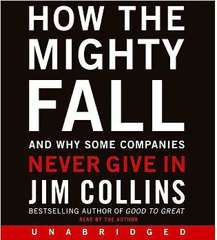 How The Mighty Fall  And Why Some Companies Never Give In  Audio Cd