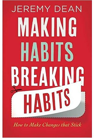 Making Habits, Breaking Habits:How To Make Changes That Stick