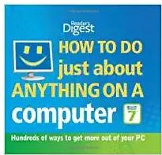 How To Do Just About Anything On A Computer: Hundreds Of Ways To Get More Out O…