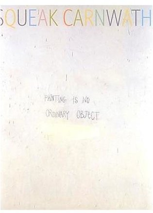 Squeak Carnwath: Painting Is No Ordinary Object