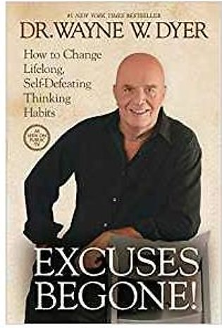 Excuses Begone:How To Change Lifelong, Self-Defeating Thinking Habits