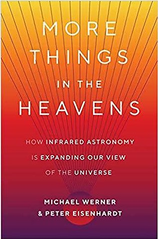 More Things In The Heavens: How Infrared Astronomy Is Expanding Our View Of The…
