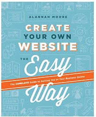 Create Your Own Website The Easy Way By Alannah Moore (E-Book)