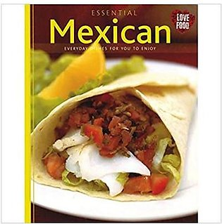 Essential Mexican Everyday Dishes For You To Enjoy By Parragon Books