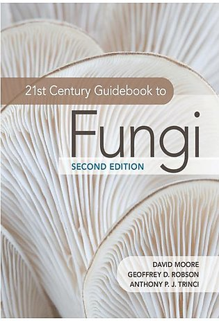 21st Century Guidebook to Fungi (2nd ed.) By David Moore, Geoffrey D. Robson, A…