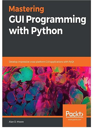 Mastering GUI Programming With Python By Alan D. Moore (E-Book)
