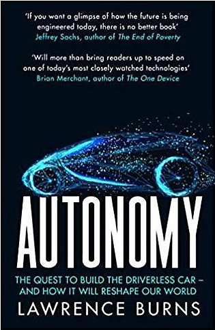 Autonomy The Quest to Build the Driverless Car and How It Will Reshape Our Wo...