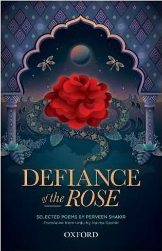 OXFORD UNIVERSITY PRESS Defiance Of The Rose: Selected Poems By Perveen Shakir